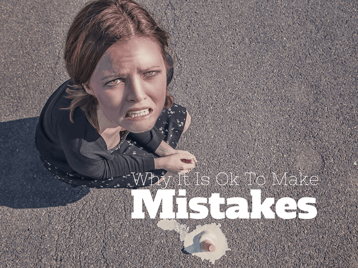 8 Reasons Why It is Ok to make Mistakes