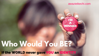 Who Would You BE if the World never gave you an Identity