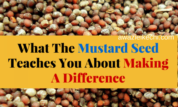 What The Mustard Seed Teaches You About Making A Difference