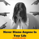 3 Reasons Why You Should Never Blame Anyone In Your Life