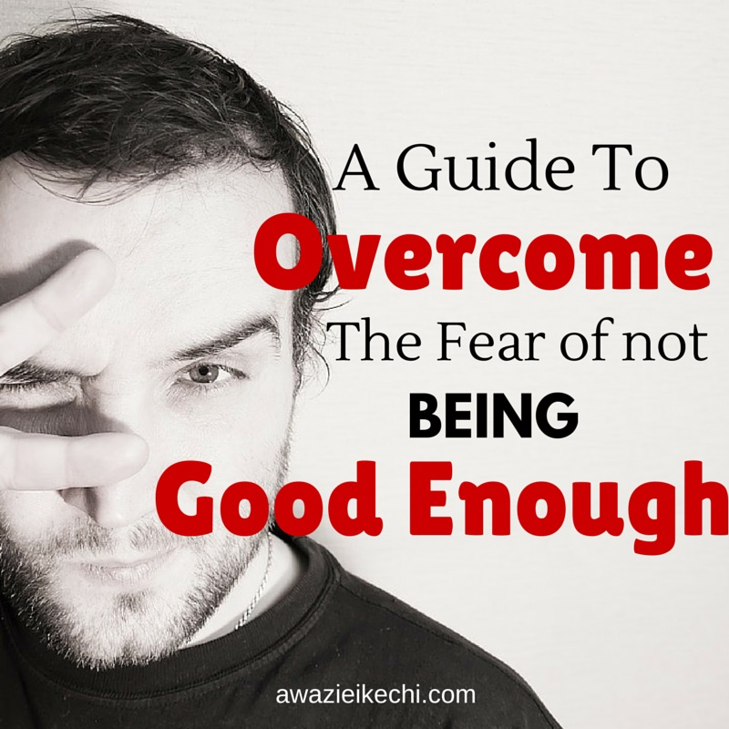 A Guide To overcome the fear of not being goodenough
