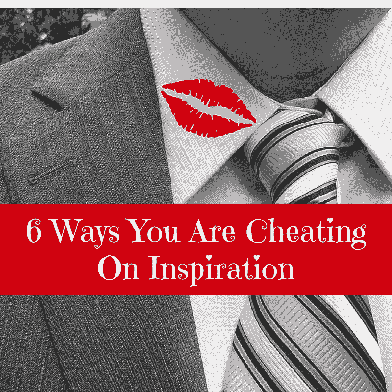 6-Ways-You-Are-Cheating-On-Inspiration min