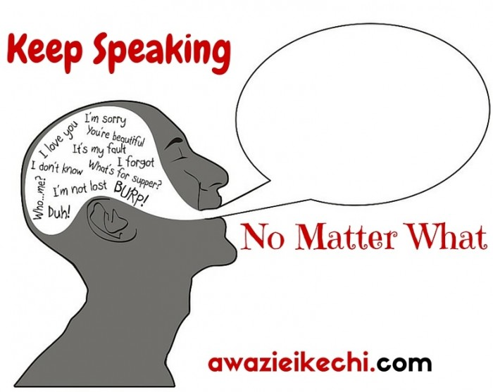 Keep Speaking No matter What
