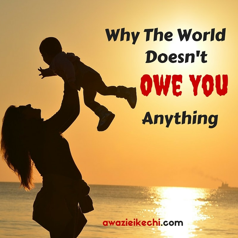 Why The World doesn't owe You Anything