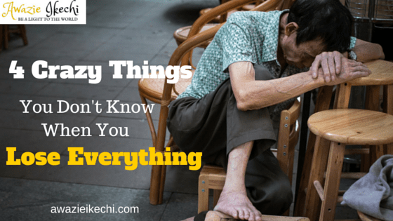 4 Crazy Things You Did Not Know When You Lose Everything