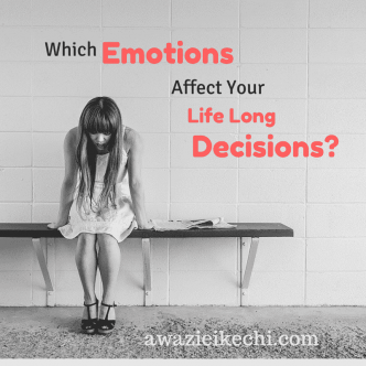 Which Emotions affects Your Life Long Decisions