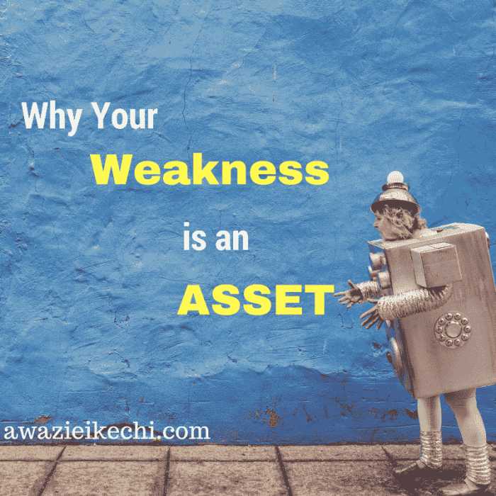 Why Your weakness is an asset
