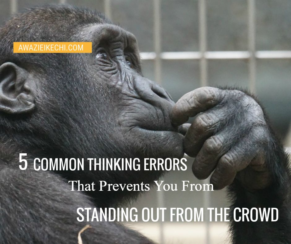 5 Common thinking error that prevents you from standing out from the crowd