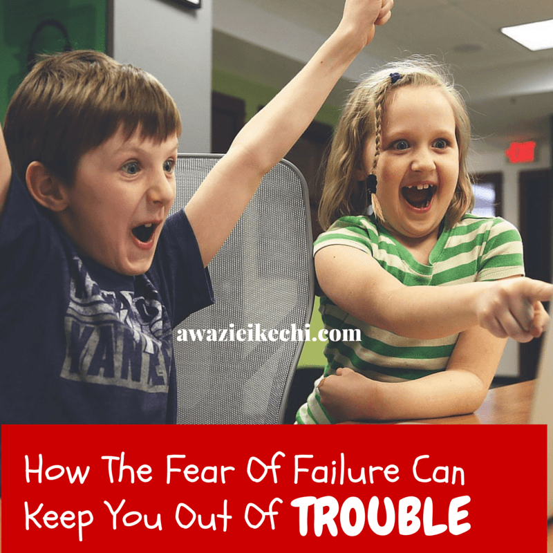 How The Fear of Failure Can Keep You Out of Trouble
