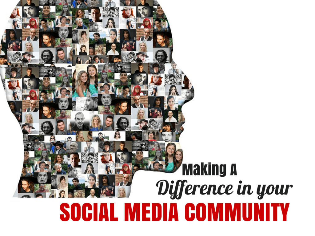 10 Ways To Make A Difference in Your Social Media Community