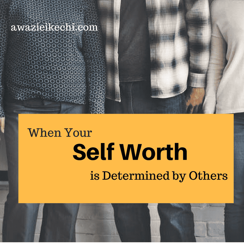 When Your Self Worth is Determined by Others