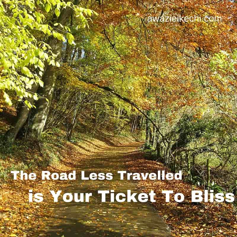 Why the Road less traveled is your ticket to bliss