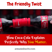 How Coca-Cola's Friendly Twist Bottle Explains Perfectly That You Matter
