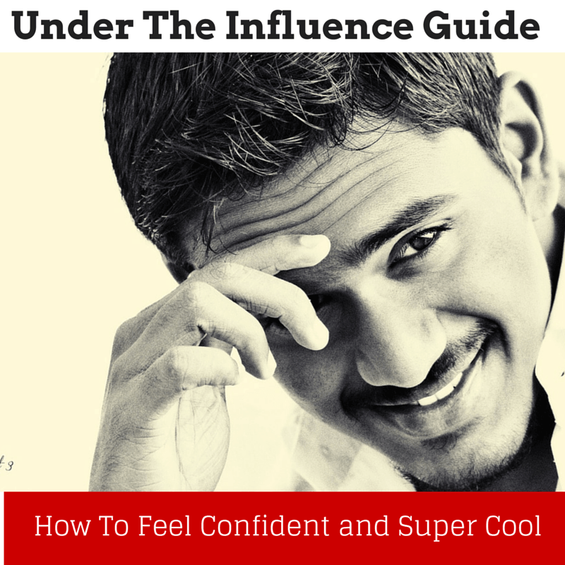 Under The Influence: A Guide To Make You Cool and Feel Super Confident