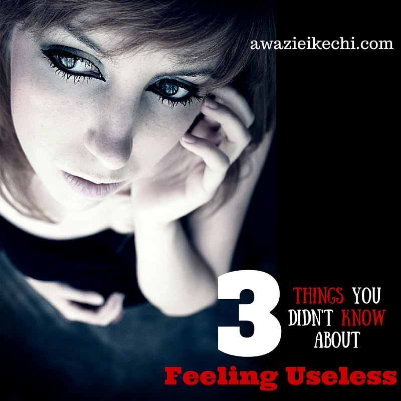 3 Crazy Things You Didn't Know About Feeling Useless.