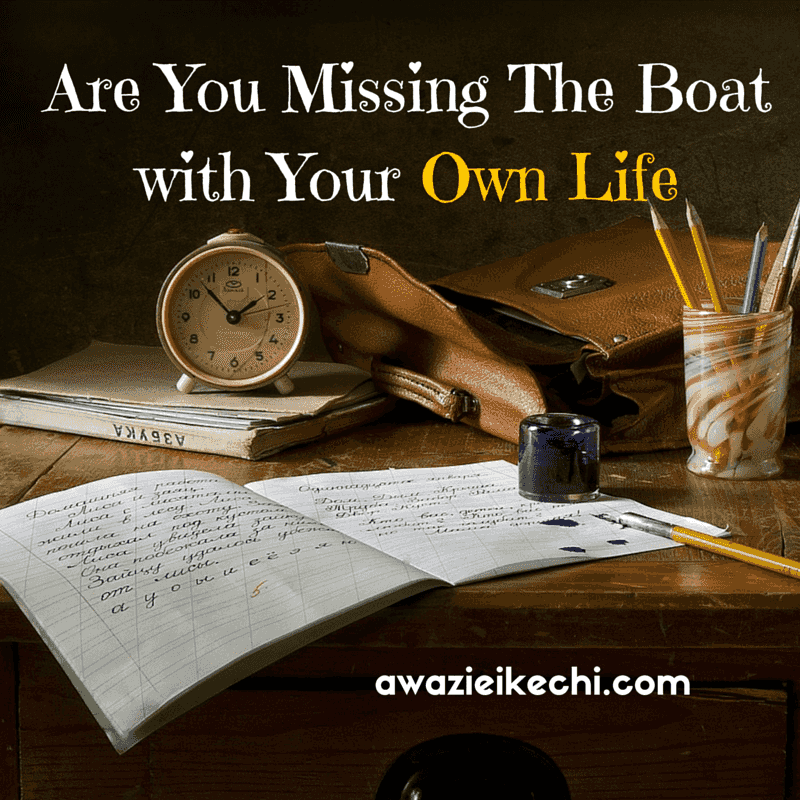 Are You Missing the Boat with Your Own Life?