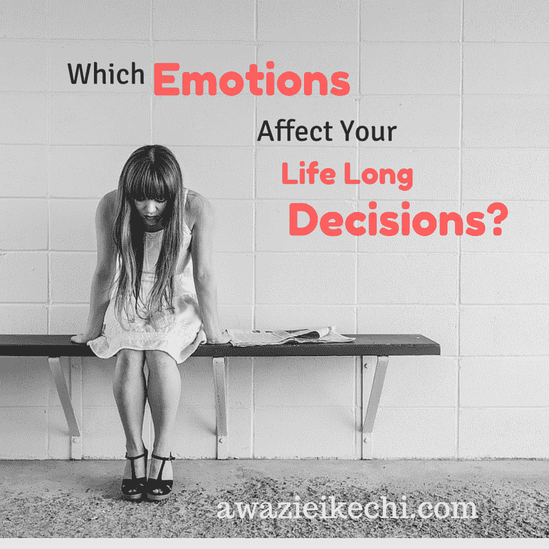 3 Emotions that Decide Your Life Long Decisions