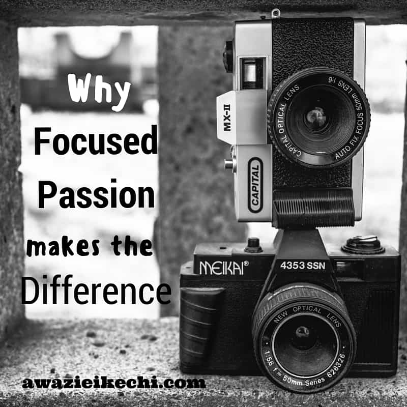 Why Focused Passion Makes The Difference