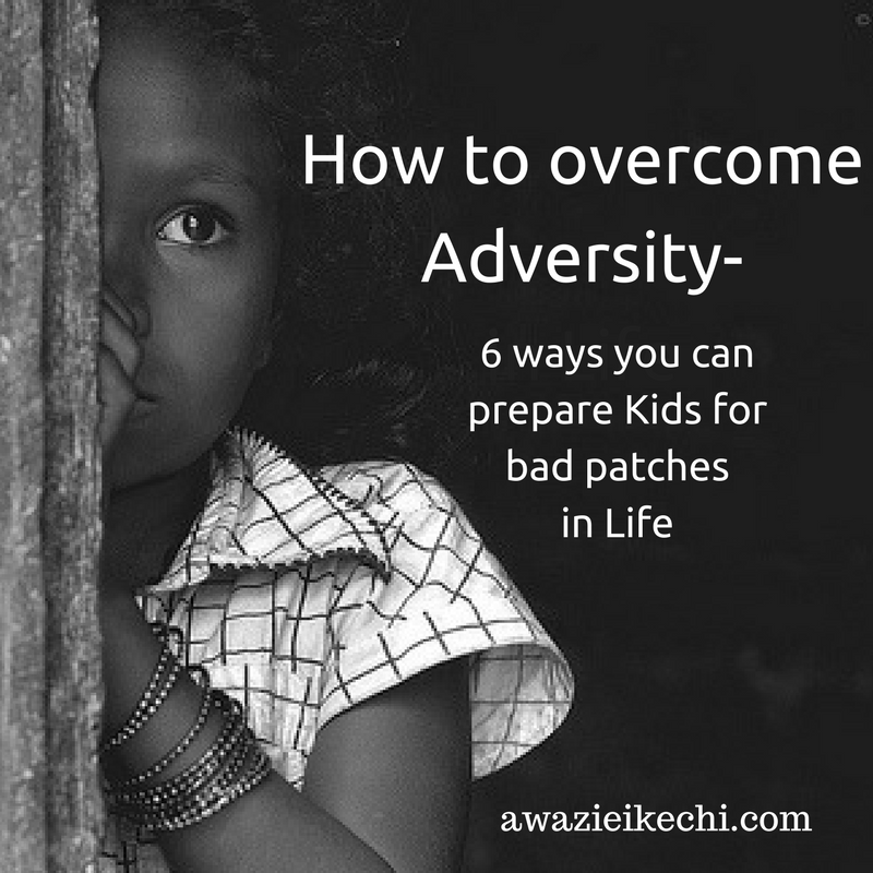 How to overcome adversity- 6 Ways You Can Prepare Kids for Bad Patches in Life