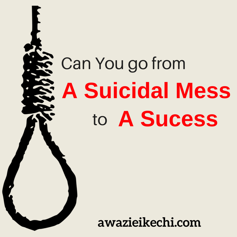"Can You Go From ""A Suicidal Mess"" to ""A Success""?"
