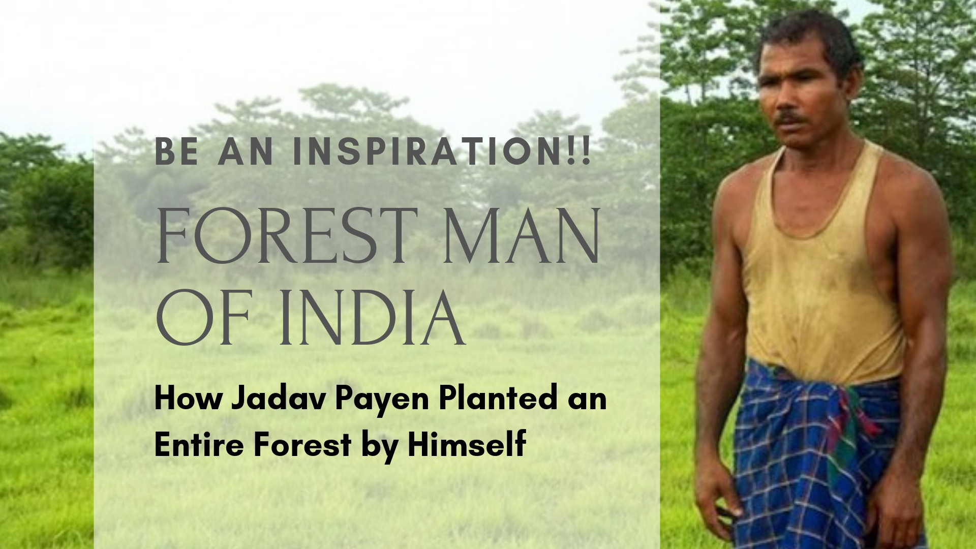 Be An Inspiration: Jadav Payeng Planted an Entire Forest by Himself