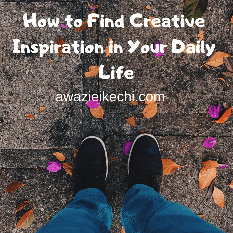 How to Find Creative Inspiration in Your Daily Life