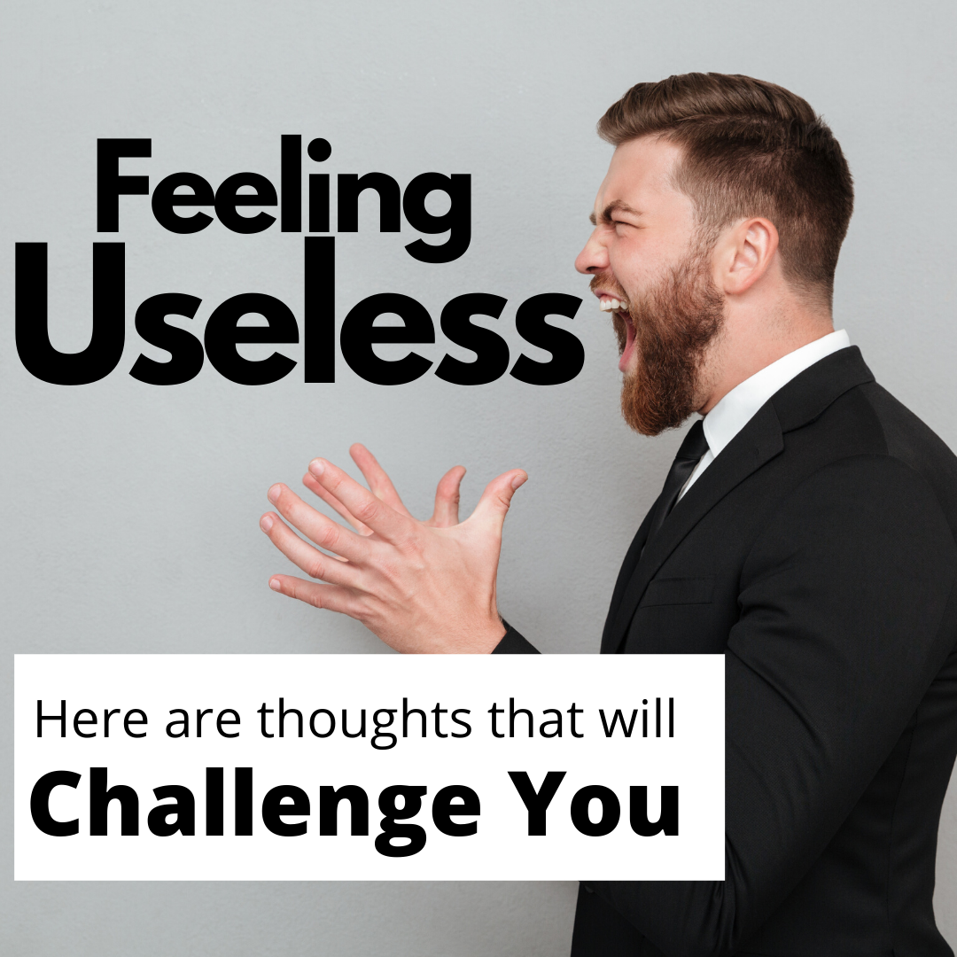 Feeling Useless? Here are 5 Provoking Thoughts That Will Challenge You